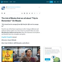 """The List of Movies that are all about """"Trip to Remember"""" On Mzaalo: ext_5566133 — LiveJournal"""