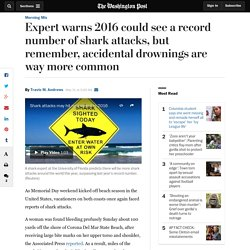 Expert warns 2016 could see a record number of shark attacks, but remember, accidental drownings are way more common