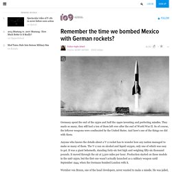 Remember the time we bombed Mexico with German rockets?