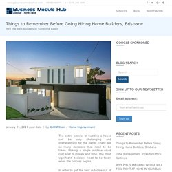 Things to Remember Before Going Hiring Home Builders, Brisbane