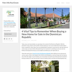 4 Vital Tips to Remember When Buying a New Home for Sale in the Dominican Republic