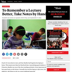 To Remember a Lecture Better, Take Notes by Hand - Technology - The Atlantic