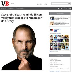Steve Jobs' death reminds Silicon Valley that it needs to remember its history