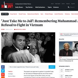 """Just Take Me to Jail"": Remembering Muhammad Ali's Refusal to Fight in Vietnam"