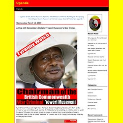 Africa still Remembers Dictator Yoweri Museveni's War Crimes : Uganda