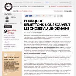 Pourquoi remettons-nous souvent les choses au lendemain? » Article » OWNI, Digital Journalism