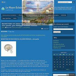 REMETTRE EN FONCTION SA GLANDE PINÉALE… 1ère partie, par Philippe-Wiliam Sinclair