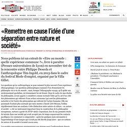 «Remettre en cause l'idée d'une séparation entre nature et société»