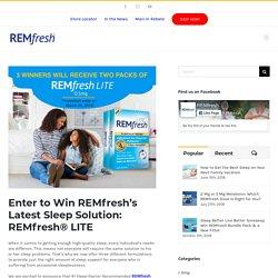 Enter to Win REMfresh's Latest Sleep Solution: REMfresh® LITE