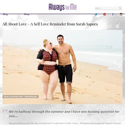 All About Love - A Self Love Reminder from Sarah Sapora - AlwaysForMe.com