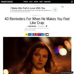 40 Reminders For When He Makes You Feel Like Crap
