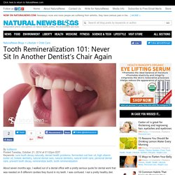 Tooth Remineralization 101: Never Sit In Another Dentist's Chair Again