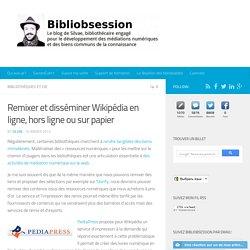 Remixer et disséminer Wikipédia en ligne, hors ligne ou sur papier