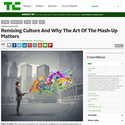 Remixing Culture And Why The Art Of The Mash-Up Matters