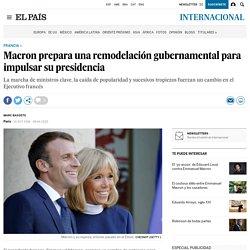 El Pais - Macron prepara una remodelación gubernamental para impulsar su presidencia