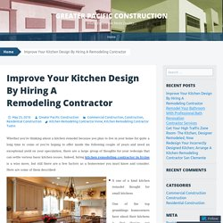Improve Your Kitchen Design By Hiring A Remodeling Contractor