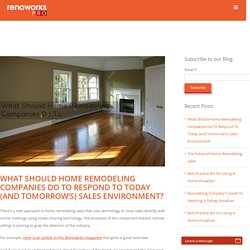 What Should Home Remodeling Companies Do To Respond To Today (and Tomorrow's) Sales Environment?