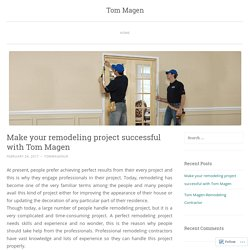 Make your remodeling project successful with Tom Magen
