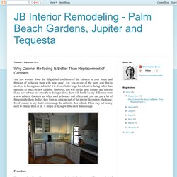 JB Interior Remodeling - Palm Beach Gardens, Jupiter and Tequesta: Why Cabinet Re-facing Is Better Than Replacement of Cabinets