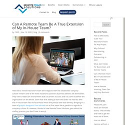 Can A Remote Team Be A True Extension of My In-House Team? - Remote Team Solutions