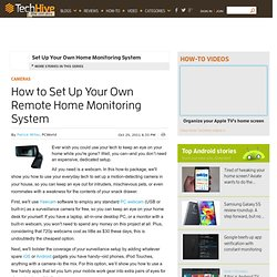 How to Set Up Your Own Remote Home Monitoring System