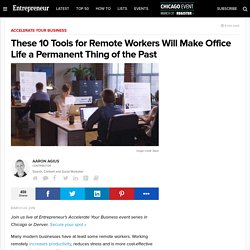 These 10 Tools for Remote Workers Will Make Office Life a Permanent Thing of the Past