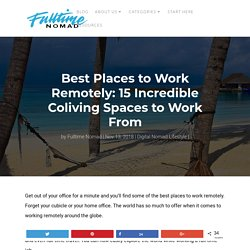 Best Places to Work Remotely: 15 Incredible Coliving Spaces
