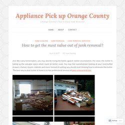 How to get the most value out of junk removal? – Appliance Pick up Orange County