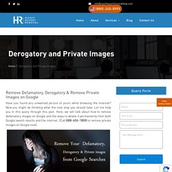 Remove defamatory, Remove private images on Google