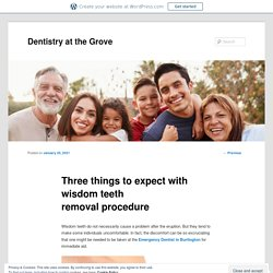 Three things to expect with wisdom teeth removal procedure