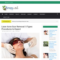 Laser Acne Scar Removal: 5 Types Procedures to Expect – Therapy For Ed