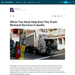 When You Seek Help from The Trash Removal Services in Austin: ginoleo — LiveJournal