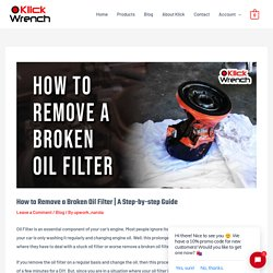 How to Remove a Broken Oil Filter