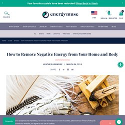 How to Remove Negative Energy from Your Home and Body - Energy Muse