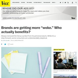 """Brands are getting more """"woke."""" Who actually benefits?"""