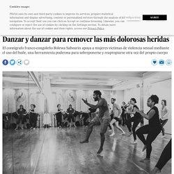 Danzar y danzar para remover las más dolorosas heridas