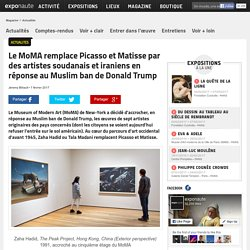 Le MoMA remplace Picasso et Matisse par des artistes soudanais et iraniens en réponse au Muslim ban de Donald Trump
