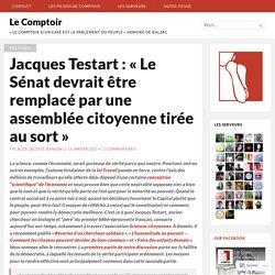 Jacques Testart : «Le Sénat devrait être remplacé par une assemblée citoyenne tirée au sort» – Le Comptoir