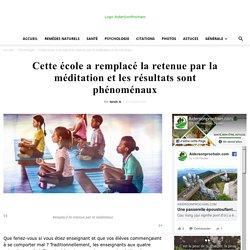 Cette école a remplacé la retenue par la méditation et les résultats sont ...