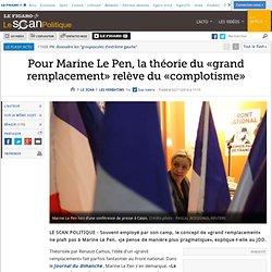 Pour Marine Le Pen, la théorie du «grand remplacement» relève du «complotisme»