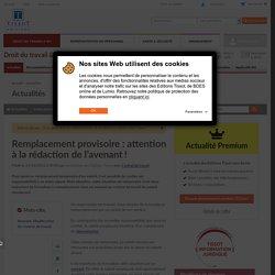 Remplacement provisoire: attention à la rédaction de l'avenant! - Éditions Tissot