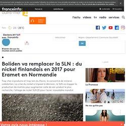 Boliden va remplacer la SLN : du nickel finlandais en 2017 pour Eramet en Normandie - outre-mer 1ère