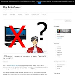 HTPC partie 1 – comment remplacer le player Freebox V6 par un HTPC