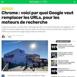 Chrome : voici par quoi Google veut remplacer les URLs, pour les moteurs de recherche