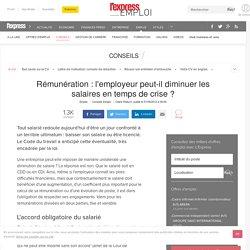 Rémunération : l'employeur peut-il diminuer les salaires en temps de crise ?