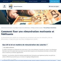 Comment fixer une rémunération motivante et fidélisante - Gan.fr