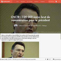 CNCTR : 120 000 euros brut de rémunération pour le président