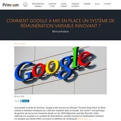 Comment Google a mis en place un système de rémunération variable innovant ?