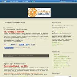 7 - Des chiffres-clefs sur nos métiers - Les dépenses de… - Le profil-type du… - Rémunérations - Combien sommes-nous… - Union Nationale des Professionnels de la Communication Publique (UNPCP)