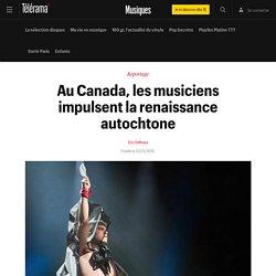 Au Canada, les musiciens impulsent la renaissance autochtone - Musiques